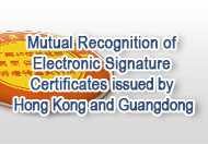 Mutual Recognition of Electronic Signature Certificates issued by Hong Kong and Guangdong